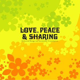 Love. peace & sharing, industrial design and sustainable consumption